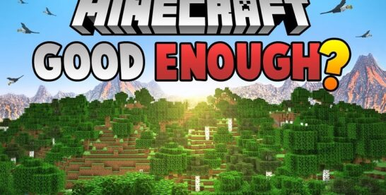 Minecraft is Excellent, and That's Why